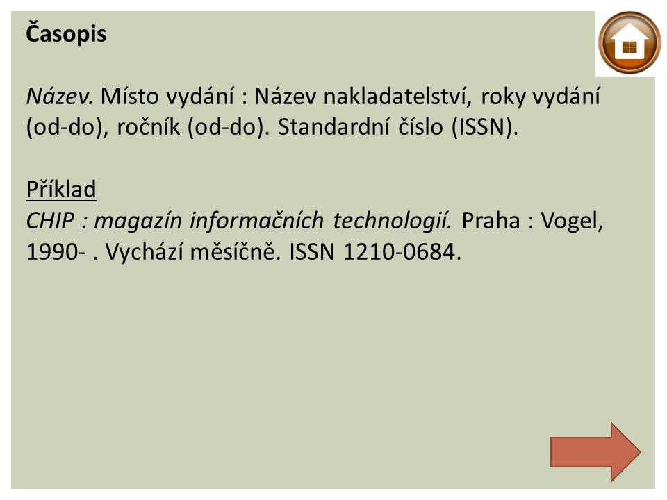 Časopis Název. Místo vydání : Název nakladatelství, roky vydání (od-do), ročník (od-do). Standardní číslo (ISSN).