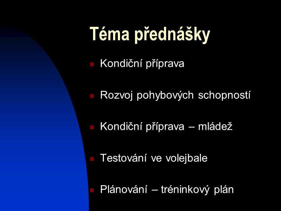Téma přednášky Kondiční příprava Rozvoj pohybových schopností
