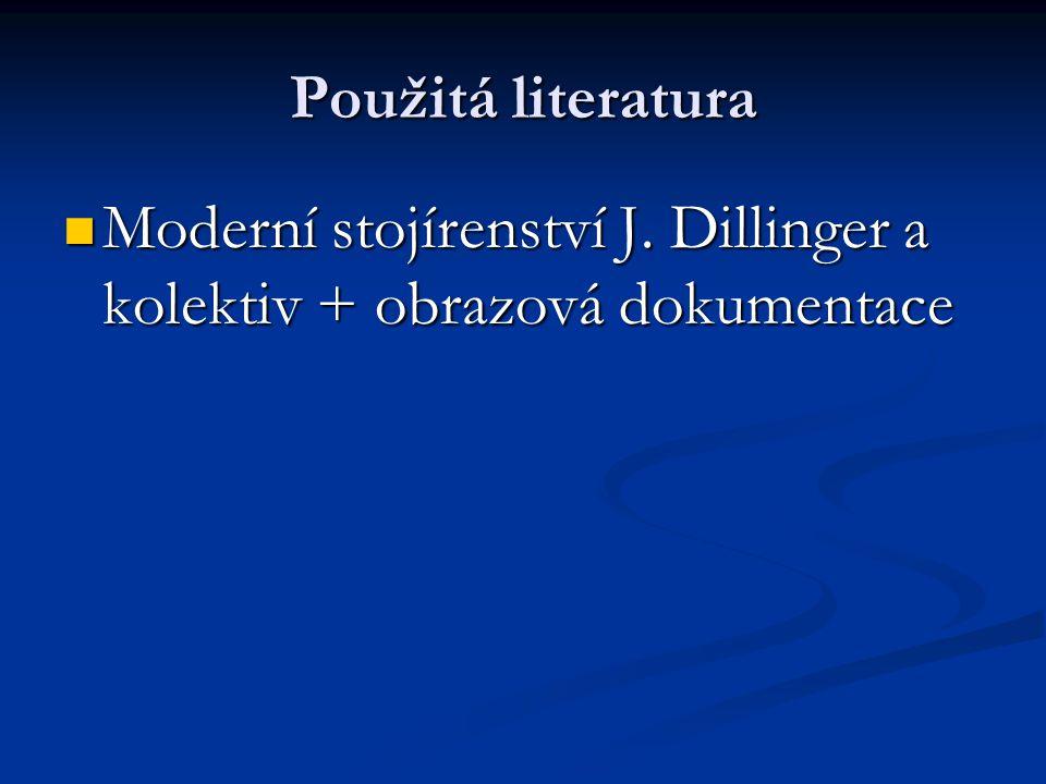 Použitá literatura Moderní stojírenství J. Dillinger a kolektiv + obrazová dokumentace