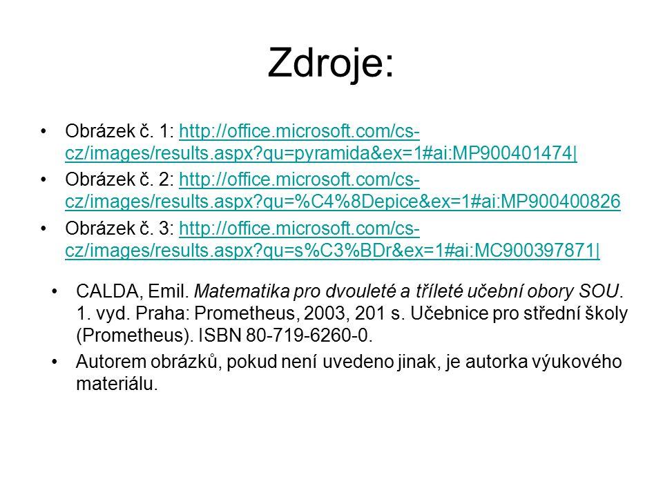 Zdroje: Obrázek č. 1: http://office.microsoft.com/cs-cz/images/results.aspx qu=pyramida&ex=1#ai:MP900401474|