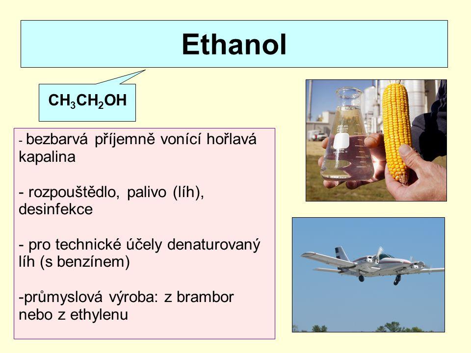Ethanol CH3CH2OH rozpouštědlo, palivo (líh), desinfekce