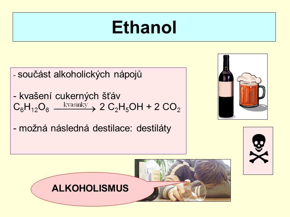  Ethanol kvašení cukerných šťáv C6H12O6 2 C2H5OH + 2 CO2