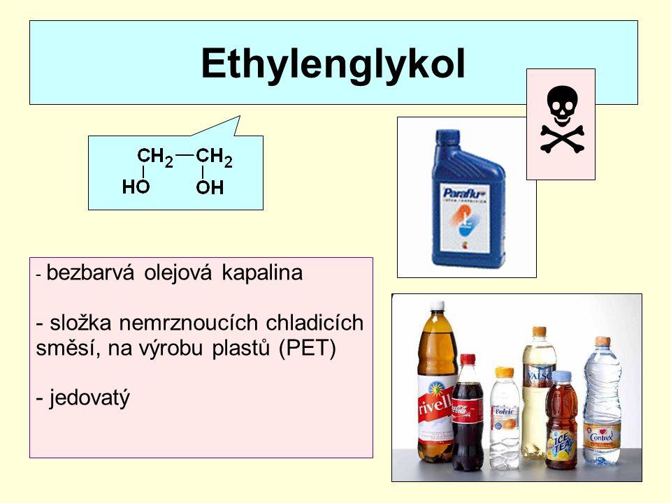 Ethylenglykol  bezbarvá olejová kapalina. složka nemrznoucích chladicích směsí, na výrobu plastů (PET)