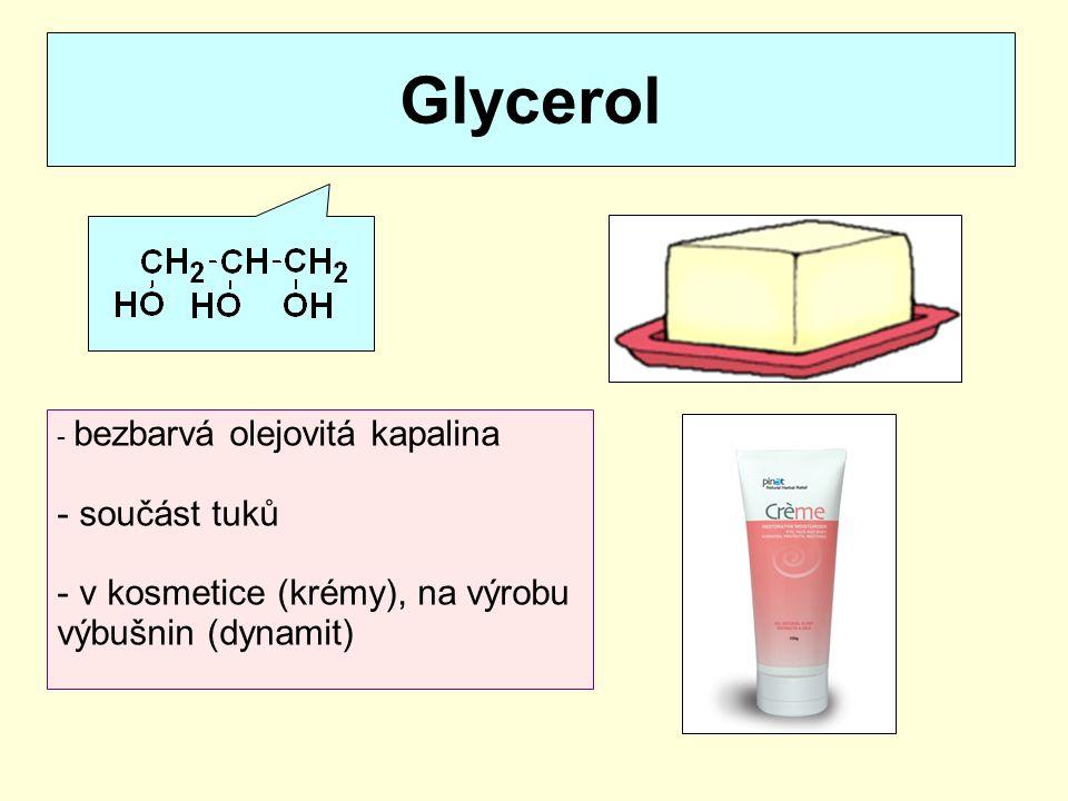 Glycerol bezbarvá olejovitá kapalina součást tuků v kosmetice (krémy), na výrobu výbušnin (dynamit)