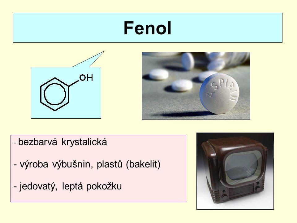 Fenol výroba výbušnin, plastů (bakelit) jedovatý, leptá pokožku