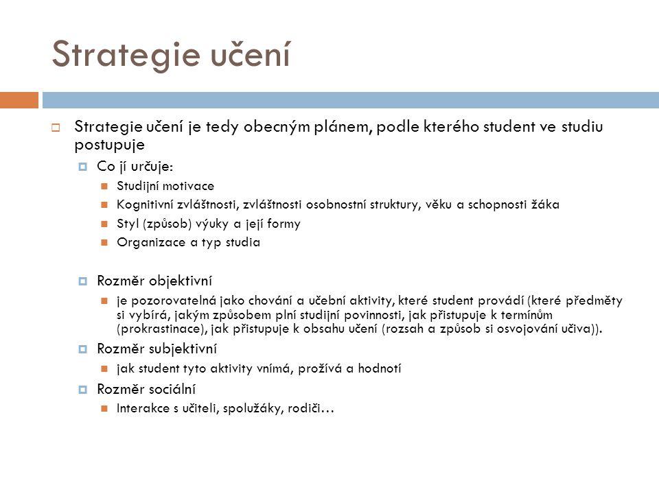 Strategie učení Strategie učení je tedy obecným plánem, podle kterého student ve studiu postupuje.