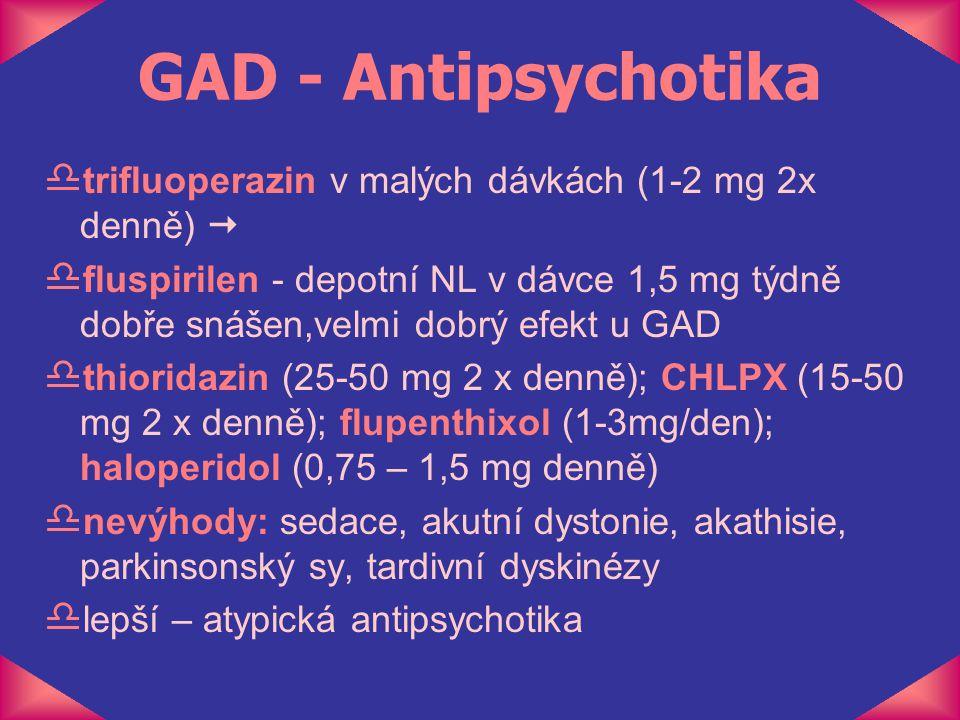 GAD - Antipsychotika trifluoperazin v malých dávkách (1-2 mg 2x denně) 