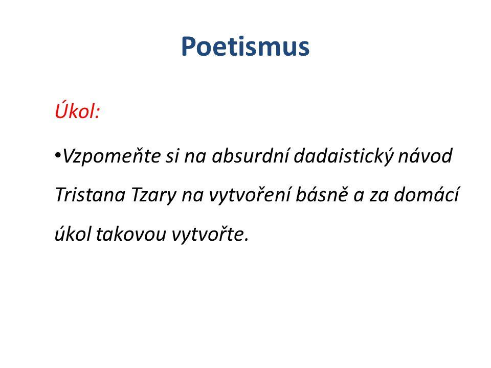Poetismus Úkol: Vzpomeňte si na absurdní dadaistický návod Tristana Tzary na vytvoření básně a za domácí úkol takovou vytvořte.