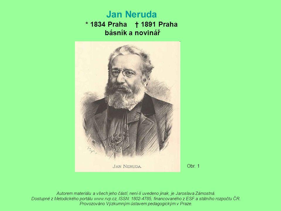 Jan Neruda * 1834 Praha † 1891 Praha básník a novinář
