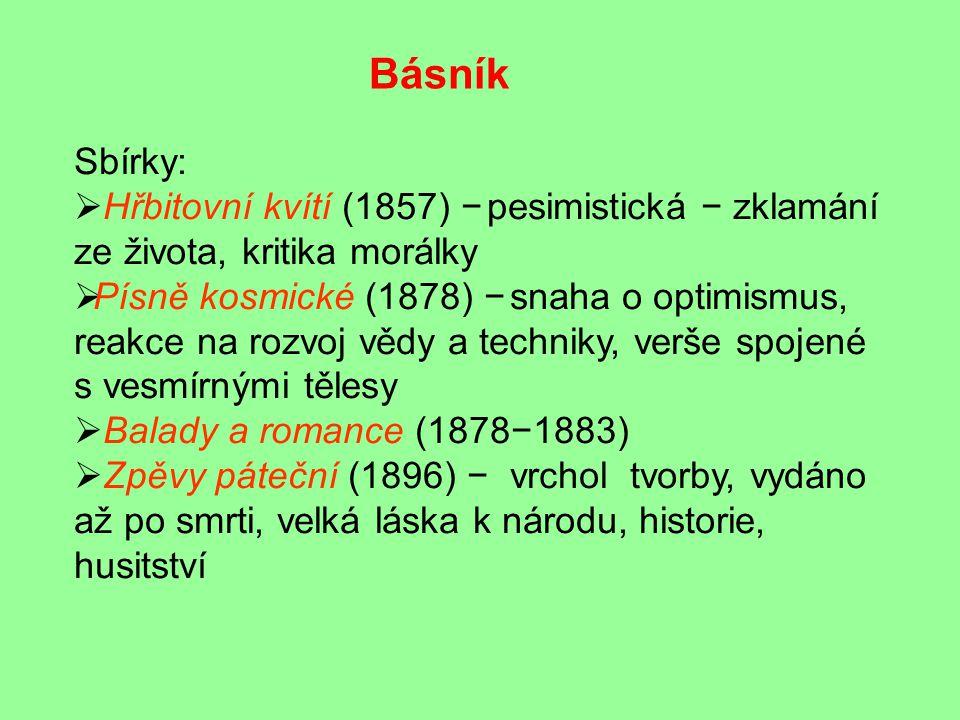Básník Sbírky: Hřbitovní kvítí (1857) − pesimistická − zklamání ze života, kritika morálky.