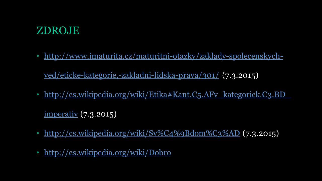 ZDROJE http://www.imaturita.cz/maturitni-otazky/zaklady-spolecenskych-ved/eticke-kategorie,-zakladni-lidska-prava/301/ (7.3.2015)