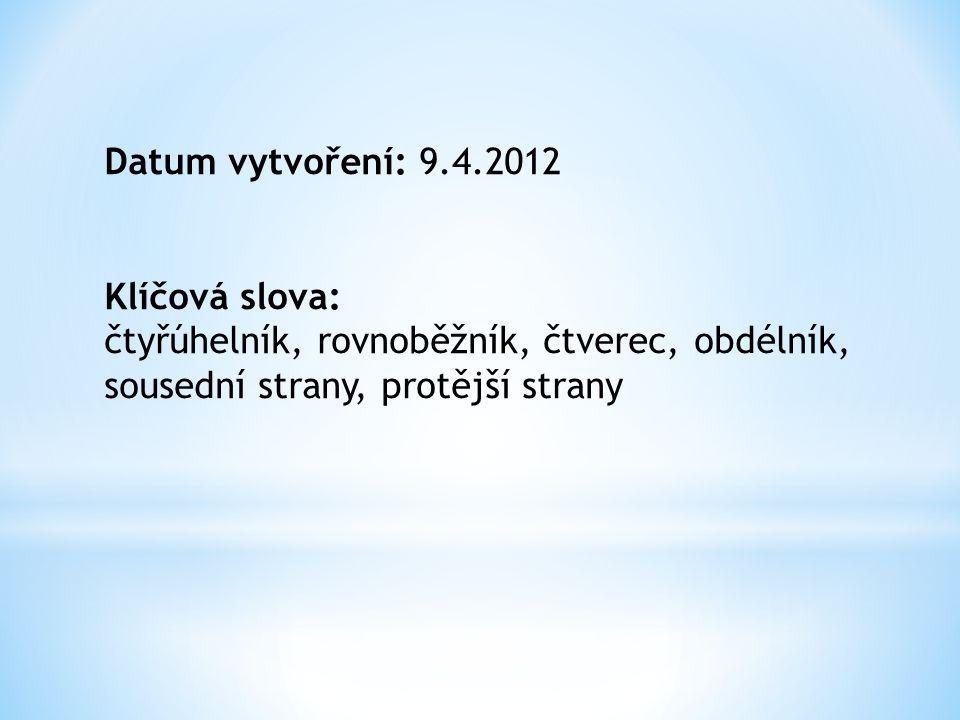 Datum vytvoření: 9.4.2012 Klíčová slova: čtyřúhelník, rovnoběžník, čtverec, obdélník, sousední strany, protější strany.