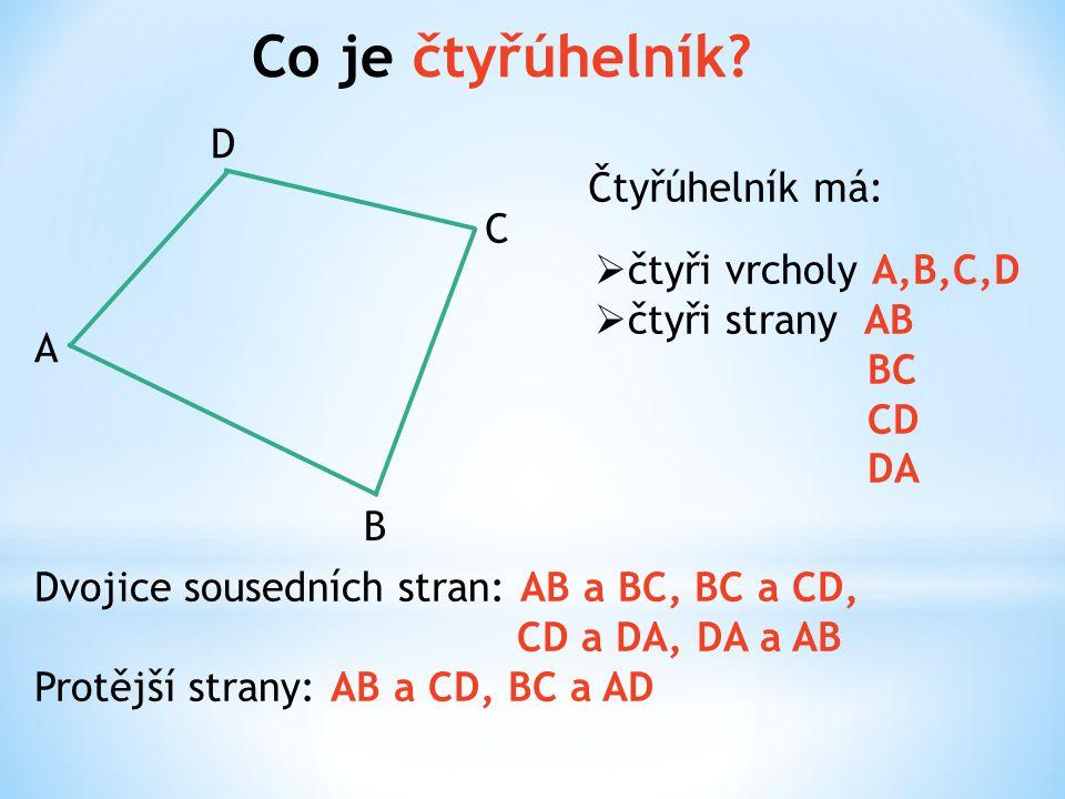Co je čtyřúhelník D Čtyřúhelník má: C čtyři vrcholy A,B,C,D