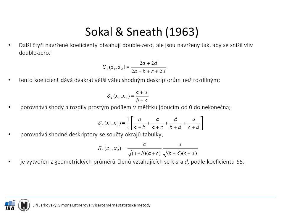 Sokal & Sneath (1963) Další čtyři navržené koeficienty obsahují double-zero, ale jsou navrženy tak, aby se snížil vliv double-zero: