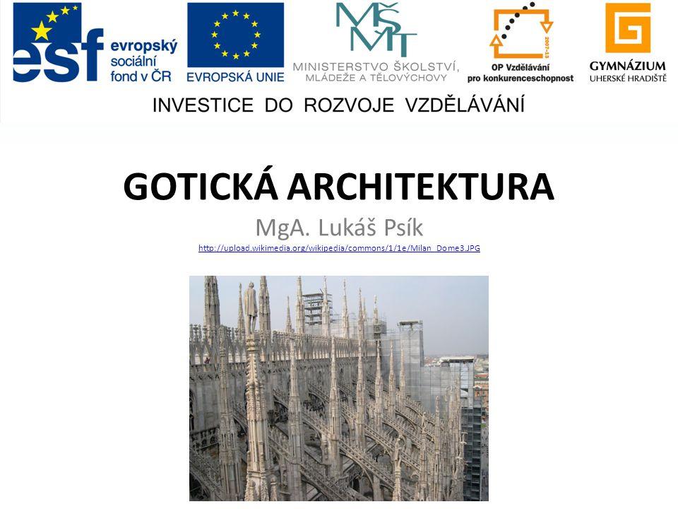 GOTICKÁ ARCHITEKTURA MgA. Lukáš Psík http://upload. wikimedia
