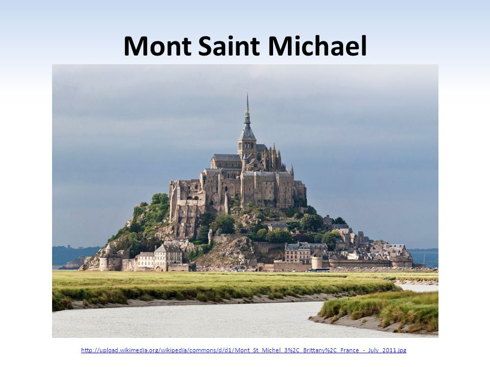 Mont Saint Michael http://upload.wikimedia.org/wikipedia/commons/d/d1/Mont_St_Michel_3%2C_Brittany%2C_France_-_July_2011.jpg.