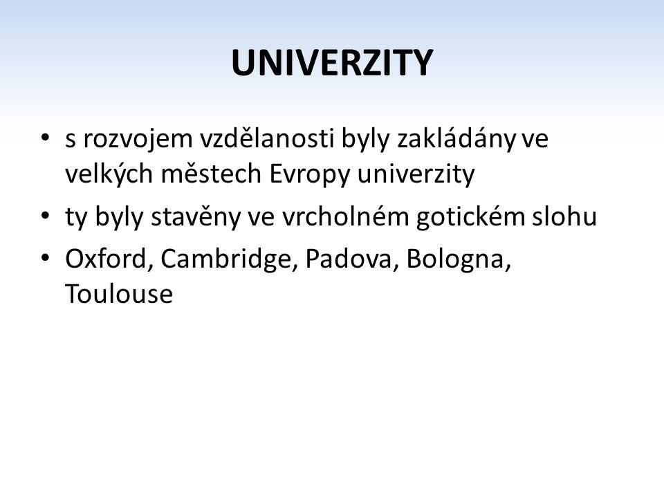 UNIVERZITY s rozvojem vzdělanosti byly zakládány ve velkých městech Evropy univerzity. ty byly stavěny ve vrcholném gotickém slohu.