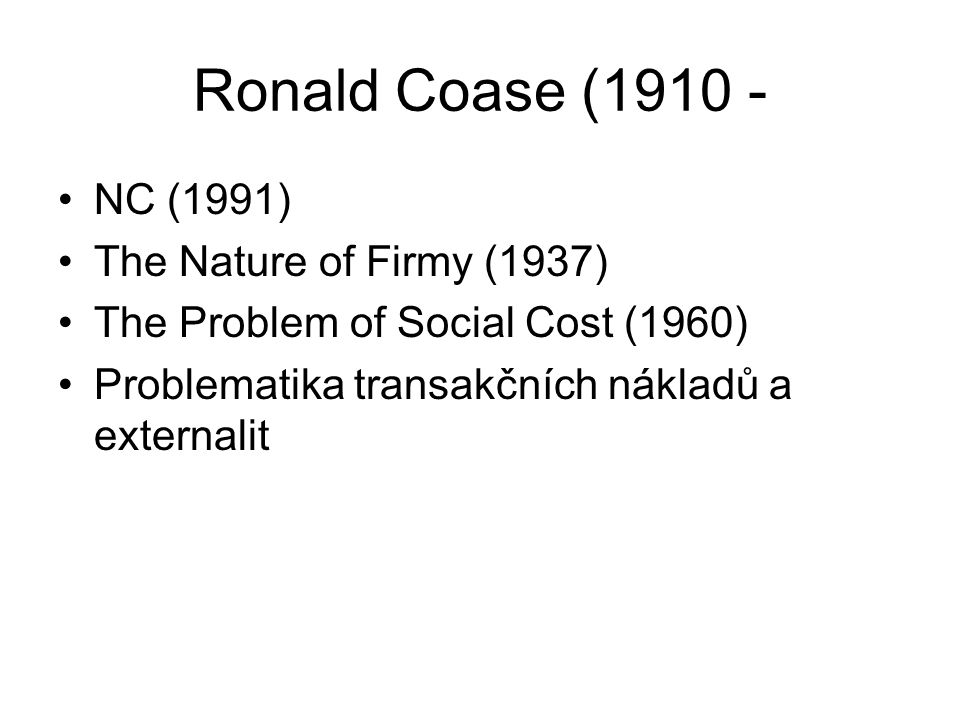Ronald Coase (1910 - NC (1991) The Nature of Firmy (1937)