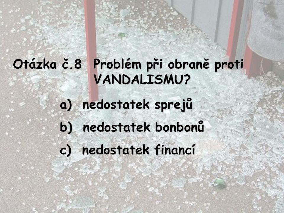 Otázka č.8 Problém při obraně proti VANDALISMU. nedostatek sprejů.