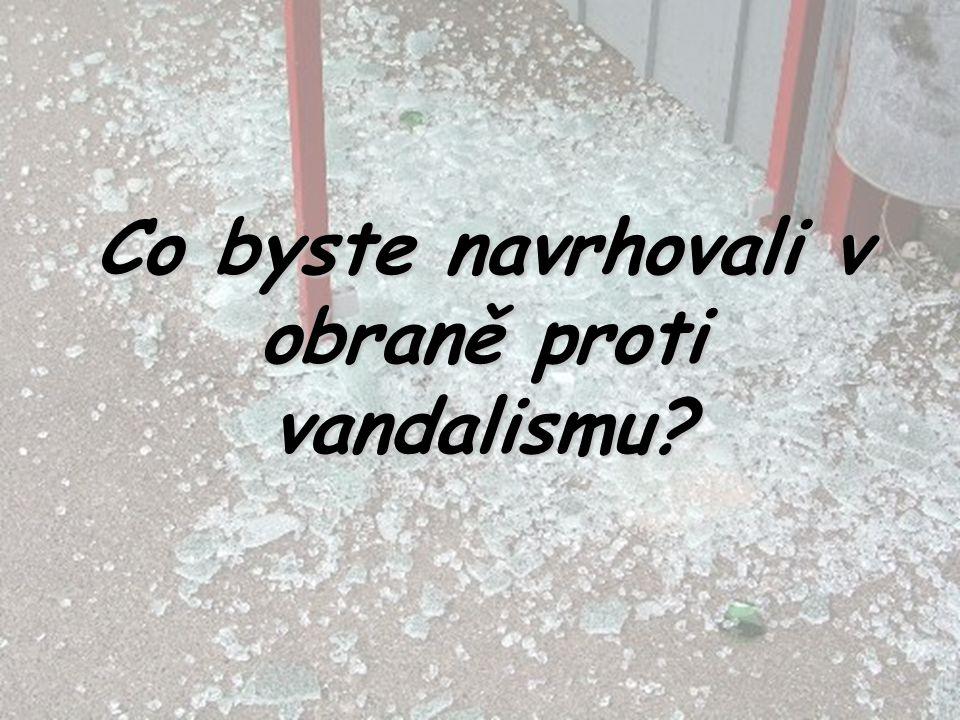 Co byste navrhovali v obraně proti vandalismu