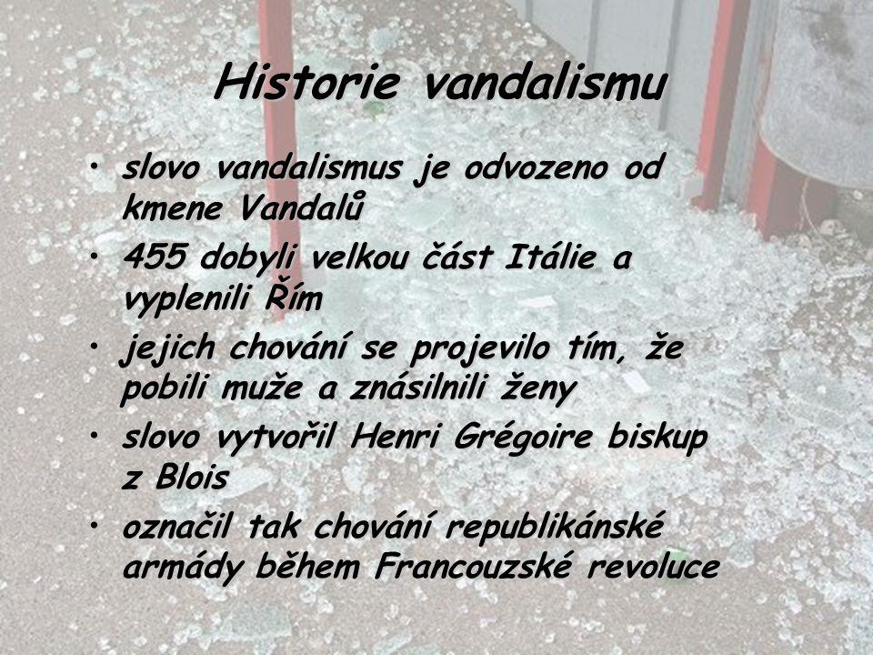 Historie vandalismu slovo vandalismus je odvozeno od kmene Vandalů