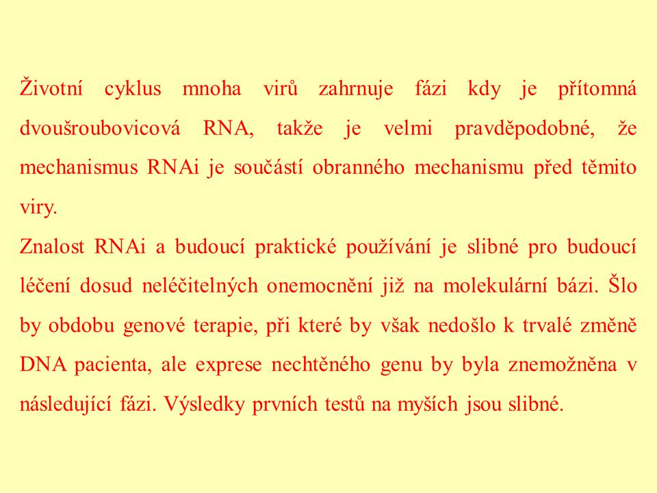 Životní cyklus mnoha virů zahrnuje fázi kdy je přítomná dvoušroubovicová RNA, takže je velmi pravděpodobné, že mechanismus RNAi je součástí obranného mechanismu před těmito viry.