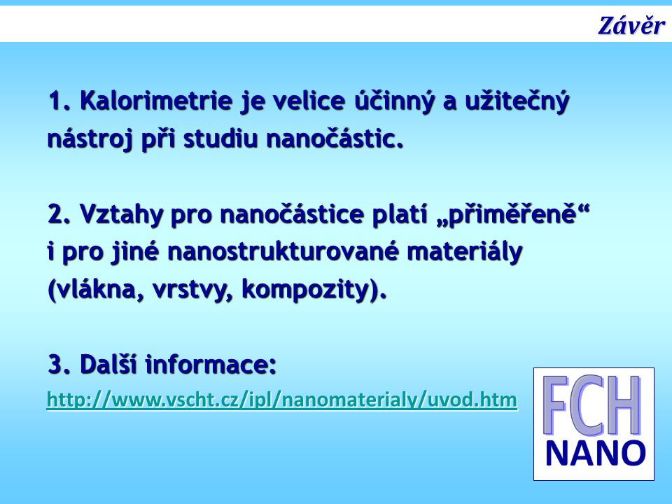 Závěr 1. Kalorimetrie je velice účinný a užitečný nástroj při studiu nanočástic.