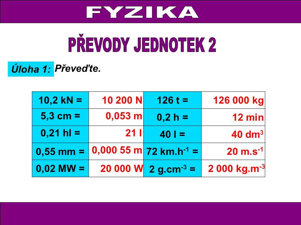 FYZIKA PŘEVODY JEDNOTEK 2 Úloha 1: Převeďte. 10,2 kN = 10 200 N