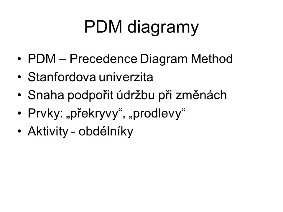 PDM diagramy PDM – Precedence Diagram Method Stanfordova univerzita