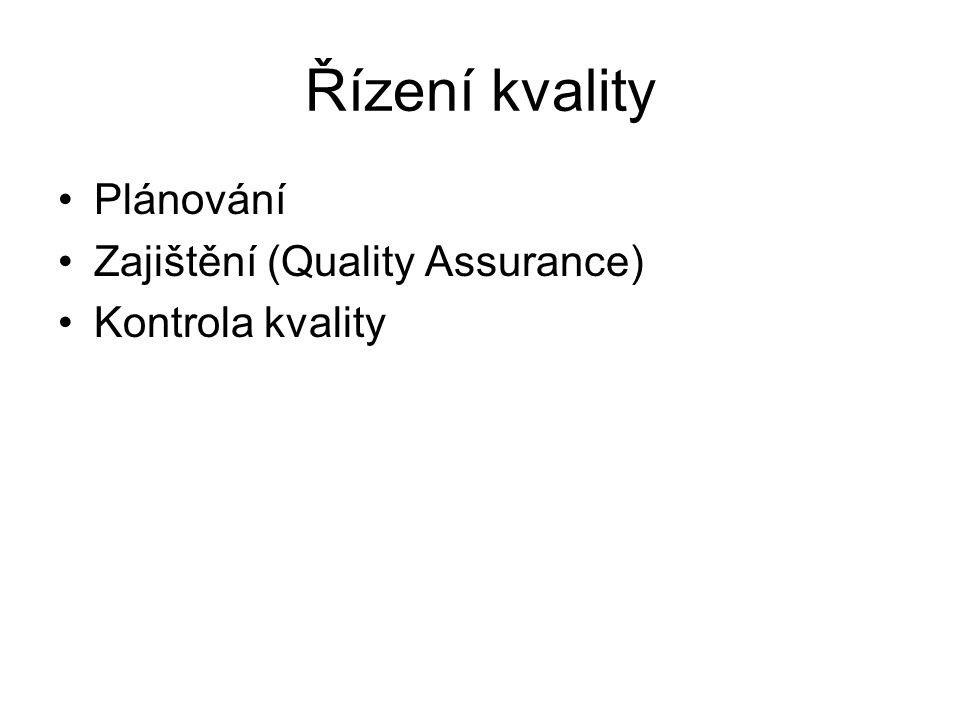 Řízení kvality Plánování Zajištění (Quality Assurance)