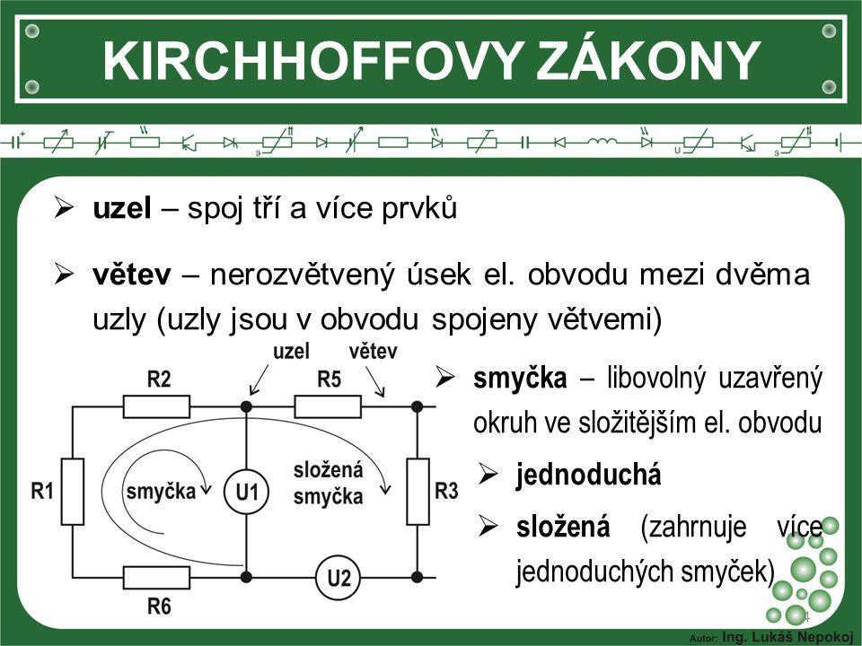 KIRCHHOFFOVY ZÁKONY uzel – spoj tří a více prvků