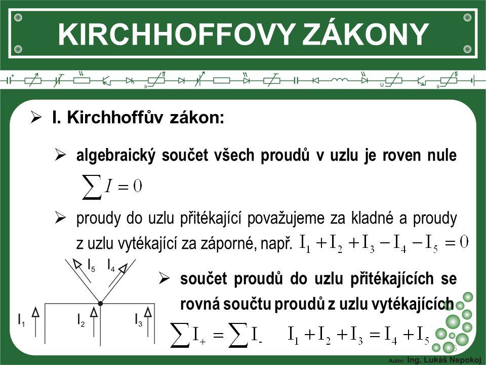 KIRCHHOFFOVY ZÁKONY I. Kirchhoffův zákon: