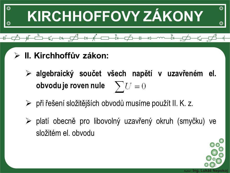 KIRCHHOFFOVY ZÁKONY II. Kirchhoffův zákon: