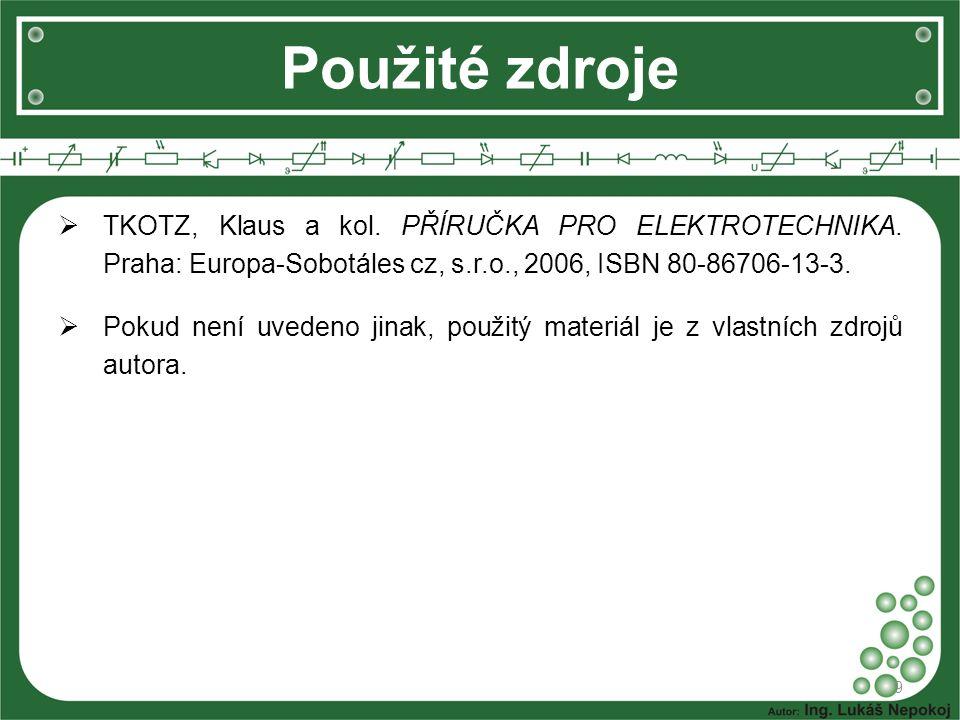Použité zdroje TKOTZ, Klaus a kol. PŘÍRUČKA PRO ELEKTROTECHNIKA. Praha: Europa-Sobotáles cz, s.r.o., 2006, ISBN 80-86706-13-3.