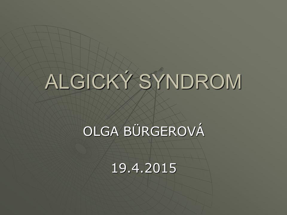 ALGICKÝ SYNDROM OLGA BÜRGEROVÁ 13.4.2017