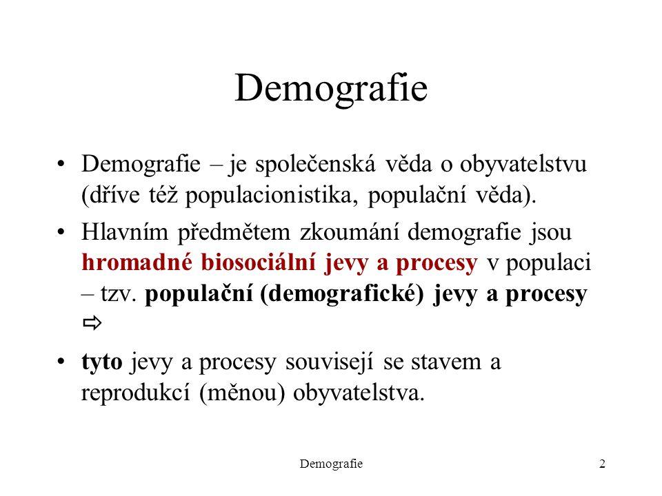 Demografie Demografie – je společenská věda o obyvatelstvu (dříve též populacionistika, populační věda).