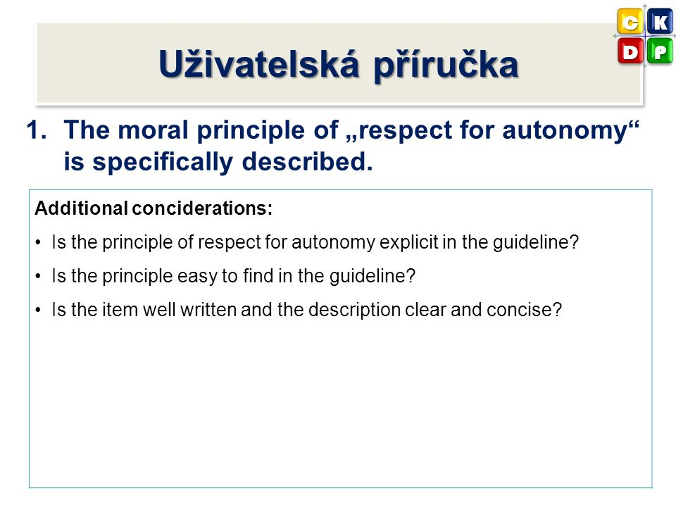 "C K. D. P. Uživatelská příručka. The moral principle of ""respect for autonomy is specifically described."