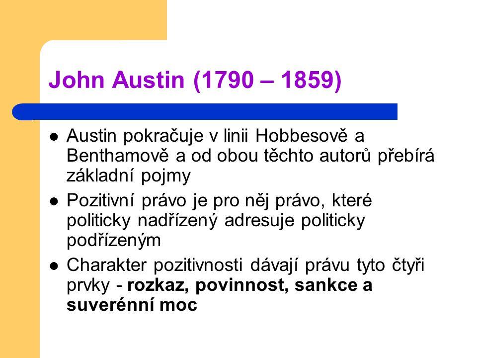 John Austin (1790 – 1859) Austin pokračuje v linii Hobbesově a Benthamově a od obou těchto autorů přebírá základní pojmy.