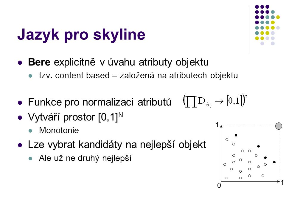Jazyk pro skyline Bere explicitně v úvahu atributy objektu