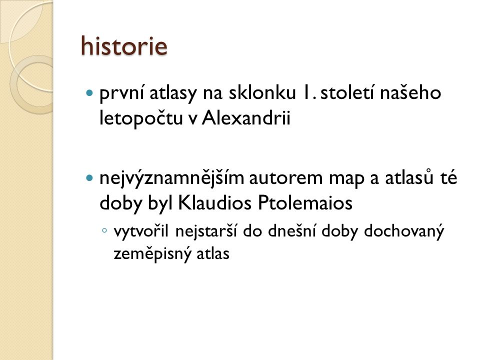 historie první atlasy na sklonku 1. století našeho letopočtu v Alexandrii. nejvýznamnějším autorem map a atlasů té doby byl Klaudios Ptolemaios.