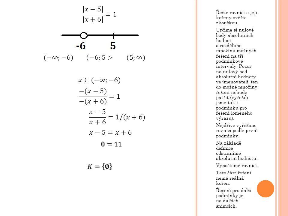 𝑥−5 𝑥+6 =1 (−∞;−6) (−6;5> (5;∞) 𝑥∈(−∞;−6) −(𝑥−5) −(𝑥+6) =1