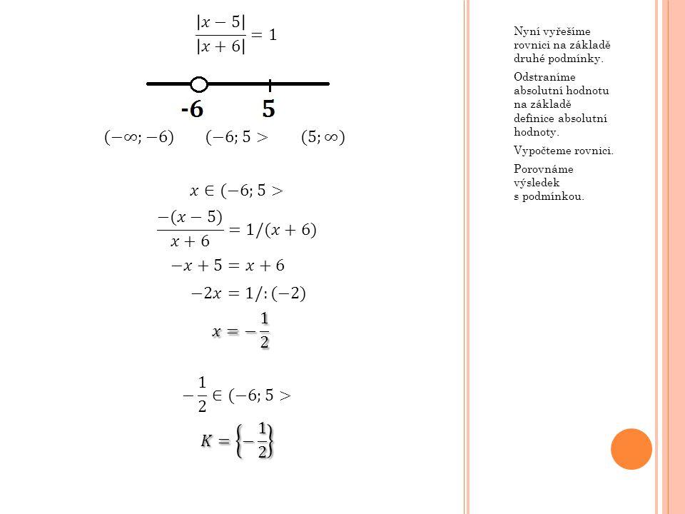 𝑥−5 𝑥+6 =1 (−∞;−6) (−6;5> (5;∞) 𝑥∈(−6;5> −(𝑥−5) 𝑥+6 =1/(𝑥+6)