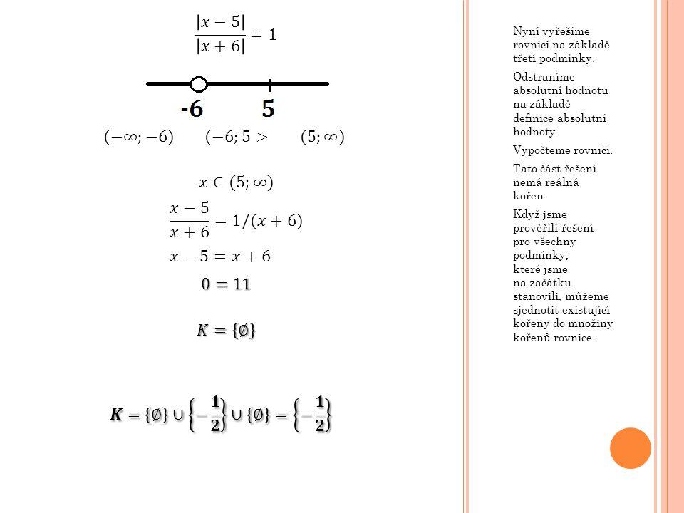 𝑥−5 𝑥+6 =1 (−∞;−6) (−6;5> (5;∞) 𝑥∈(5;∞) 𝑥−5 𝑥+6 =1/(𝑥+6) 𝑥−5=𝑥+6