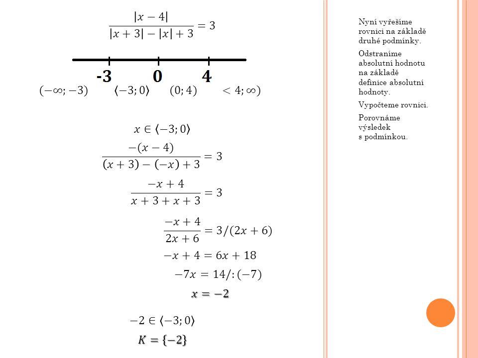 𝑥−4 𝑥+3 − 𝑥 +3 =3 (−∞;−3) −3;0 (0;4) <4;∞) 𝑥∈ −3;0
