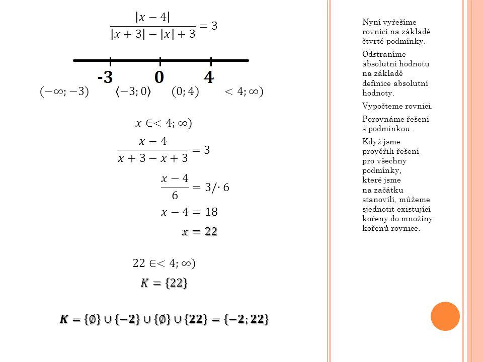 𝑥−4 𝑥+3 − 𝑥 +3 =3 (−∞;−3) −3;0 (0;4) <4;∞) 𝑥∈<4;∞)