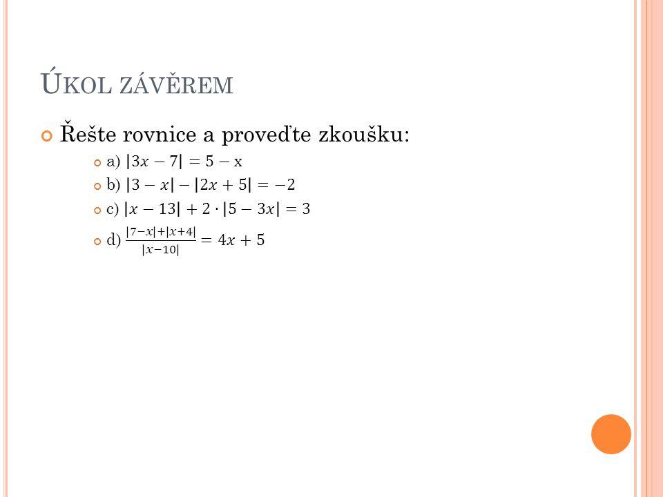 Úkol závěrem Řešte rovnice a proveďte zkoušku: a) 3𝑥−7 =5−x