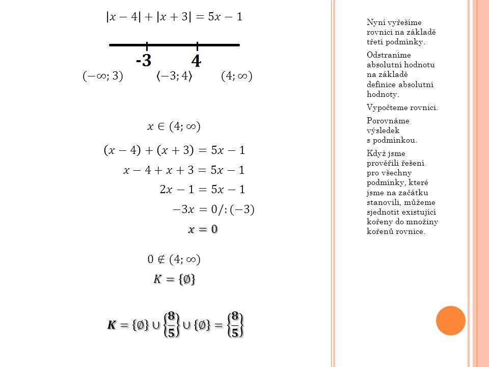𝑥−4 + 𝑥+3 =5𝑥−1 (−∞;3) −3;4 (4;∞) 𝑥∈(4;∞) 𝑥−4 + 𝑥+3 =5𝑥−1 𝑥−4+𝑥+3=5𝑥−1