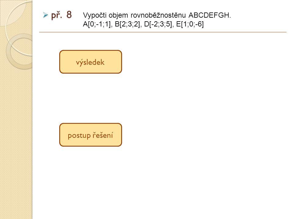 př. 8 výsledek postup řešení Vypočti objem rovnoběžnostěnu ABCDEFGH.