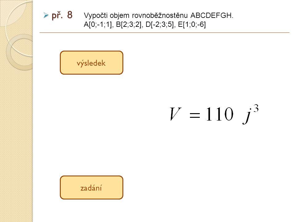 př. 8 výsledek zadání Vypočti objem rovnoběžnostěnu ABCDEFGH.