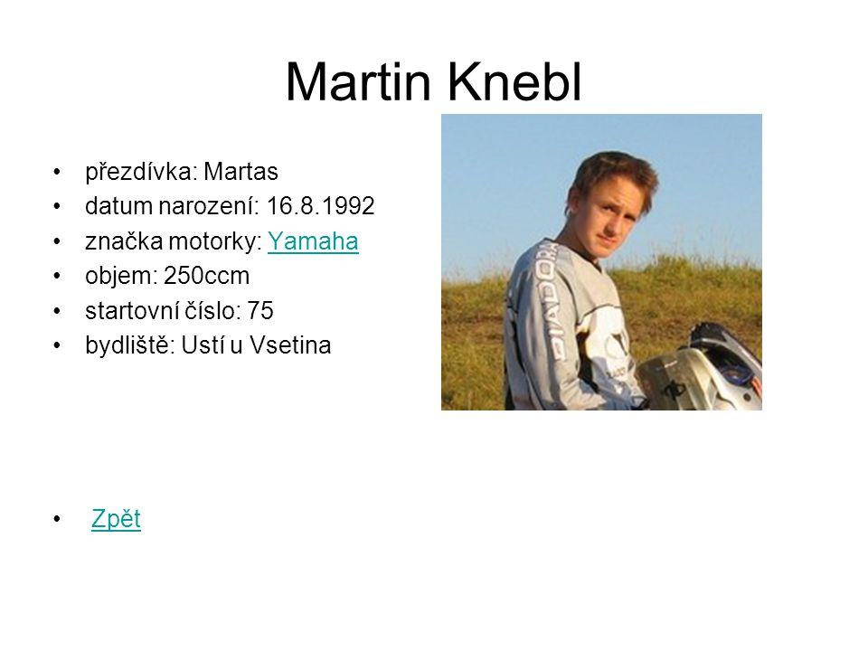 Martin Knebl přezdívka: Martas datum narození: 16.8.1992